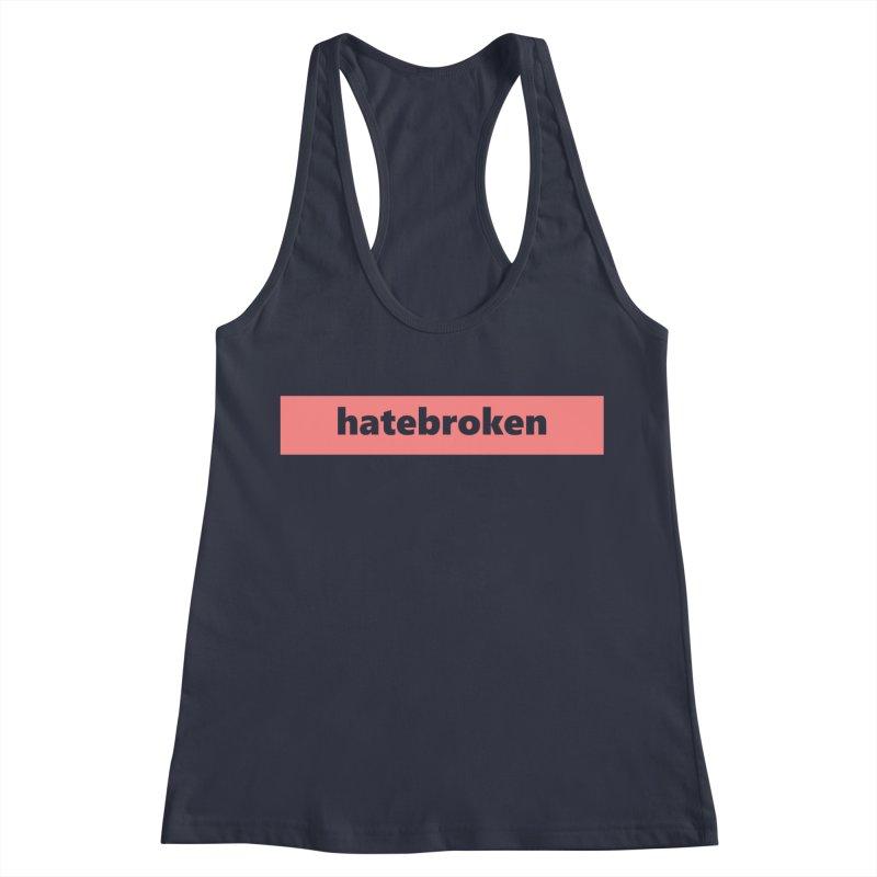hatebroken  |  logo  |  light Women's Racerback Tank by Extreme Toast's Artist Shop