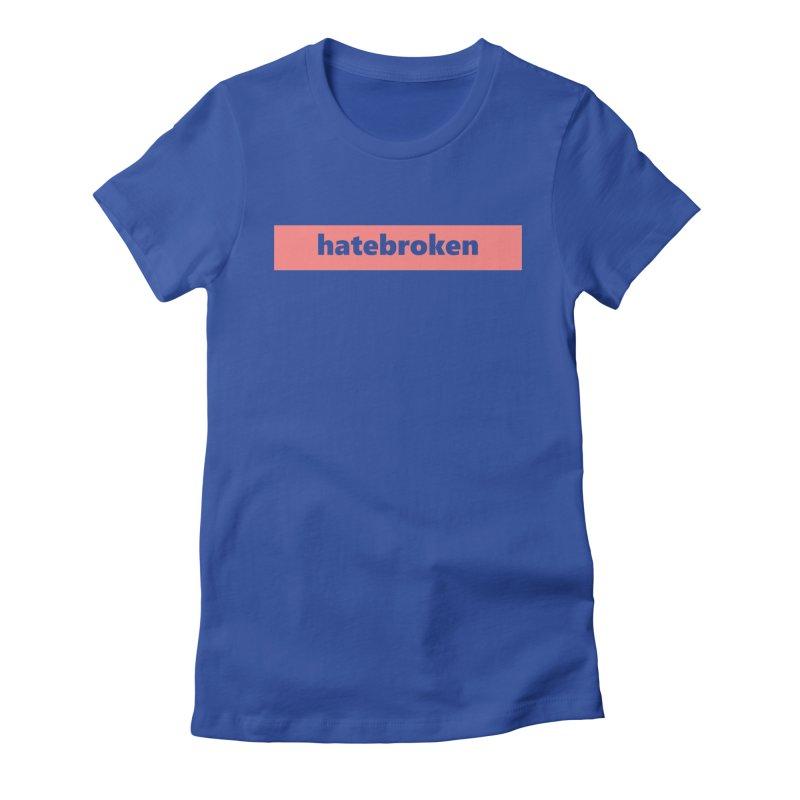 hatebroken  |  logo  |  light Women's Fitted T-Shirt by Extreme Toast's Artist Shop