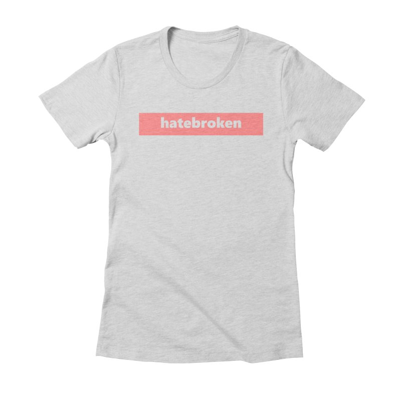 hatebroken  |  logo  |  light Women's Fitted T-Shirt by