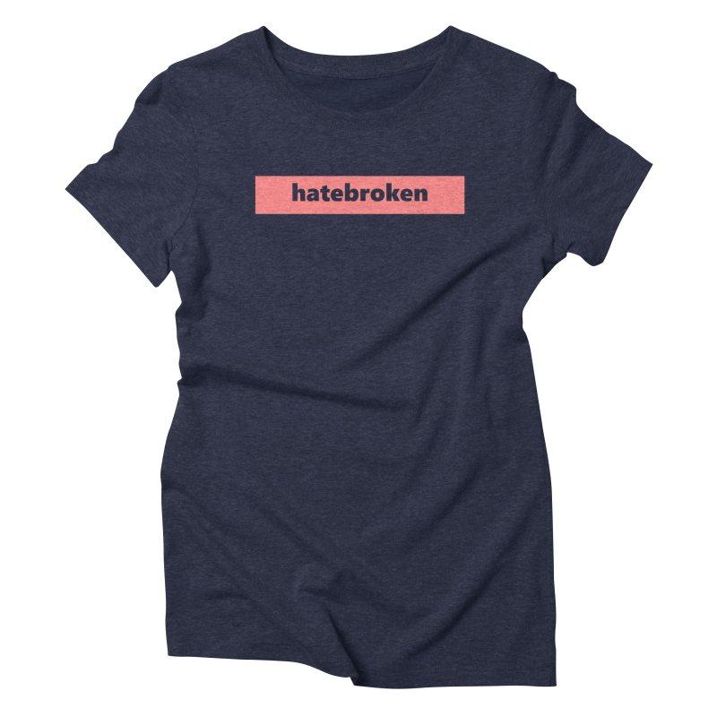 hatebroken  |  logo  |  light Women's Triblend T-Shirt by Extreme Toast's Artist Shop