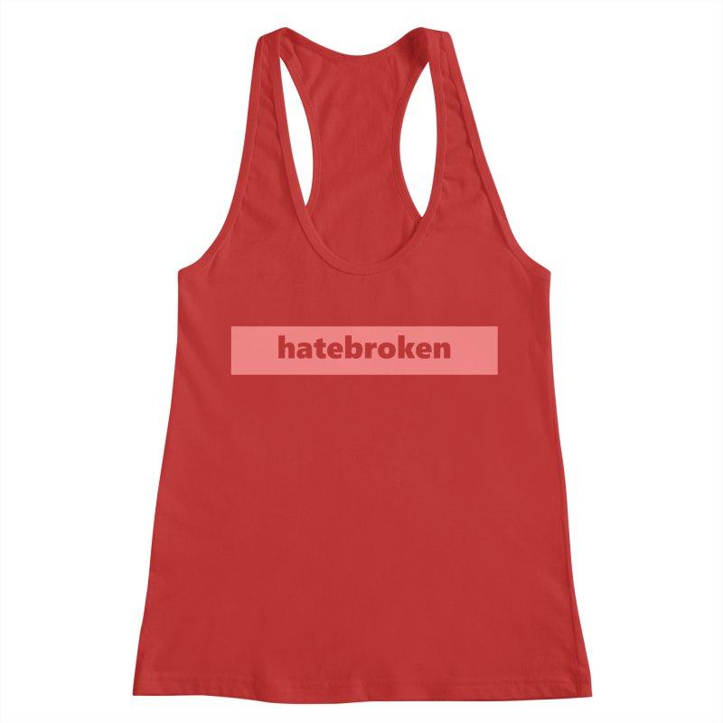 hatebroken  |  logo  |  light Women's Tank by Extreme Toast's Artist Shop