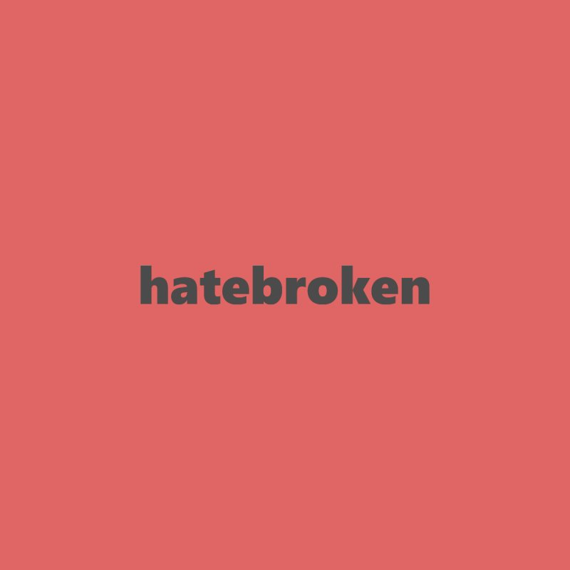 hatebroken  |  text  |  dark Women's Sweatshirt by Extreme Toast's Artist Shop