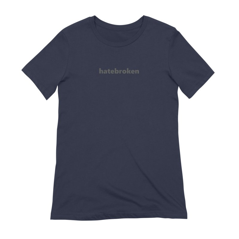 hatebroken  |  text  |  dark Women's Extra Soft T-Shirt by