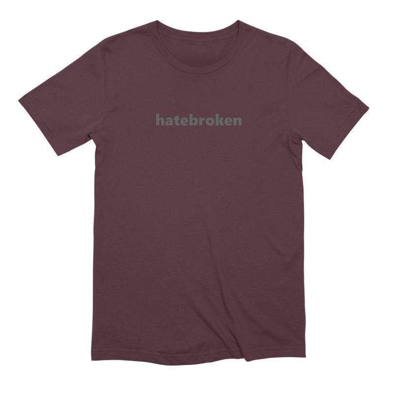 hatebroken  |  text  |  dark Men's Extra Soft T-Shirt by Extreme Toast's Artist Shop