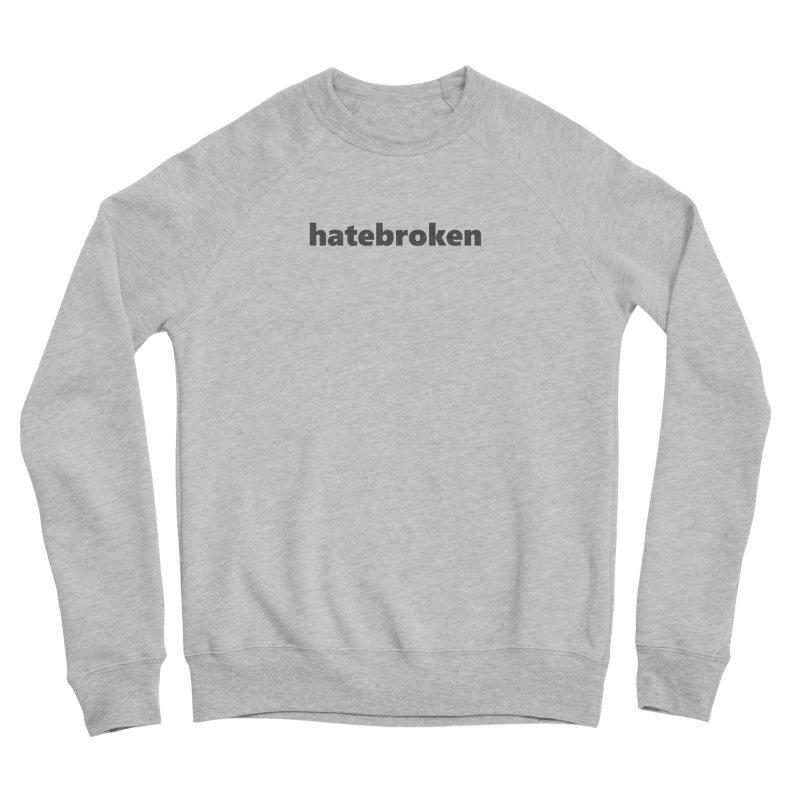 hatebroken  |  text  |  dark Men's Sponge Fleece Sweatshirt by Extreme Toast's Artist Shop