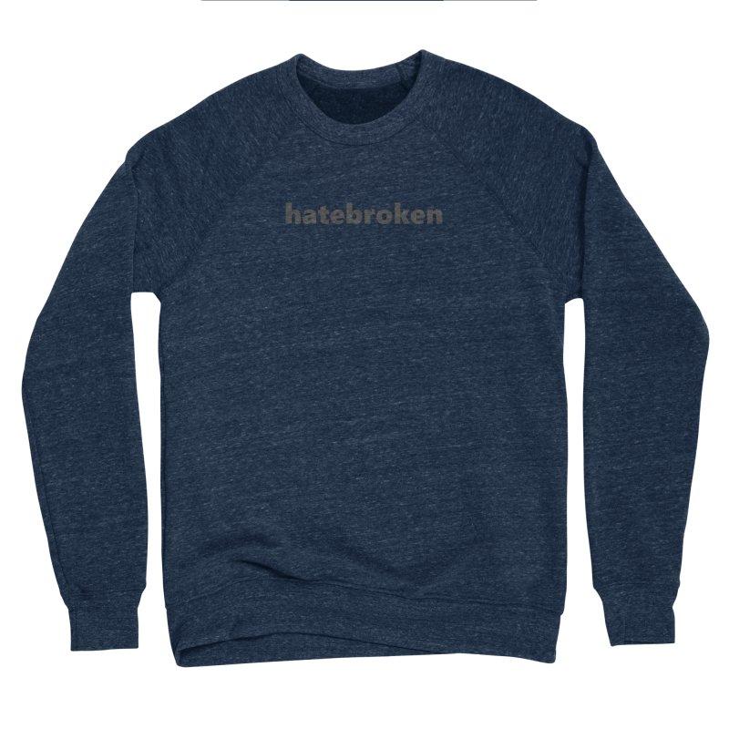 hatebroken     text     dark Men's Sponge Fleece Sweatshirt by