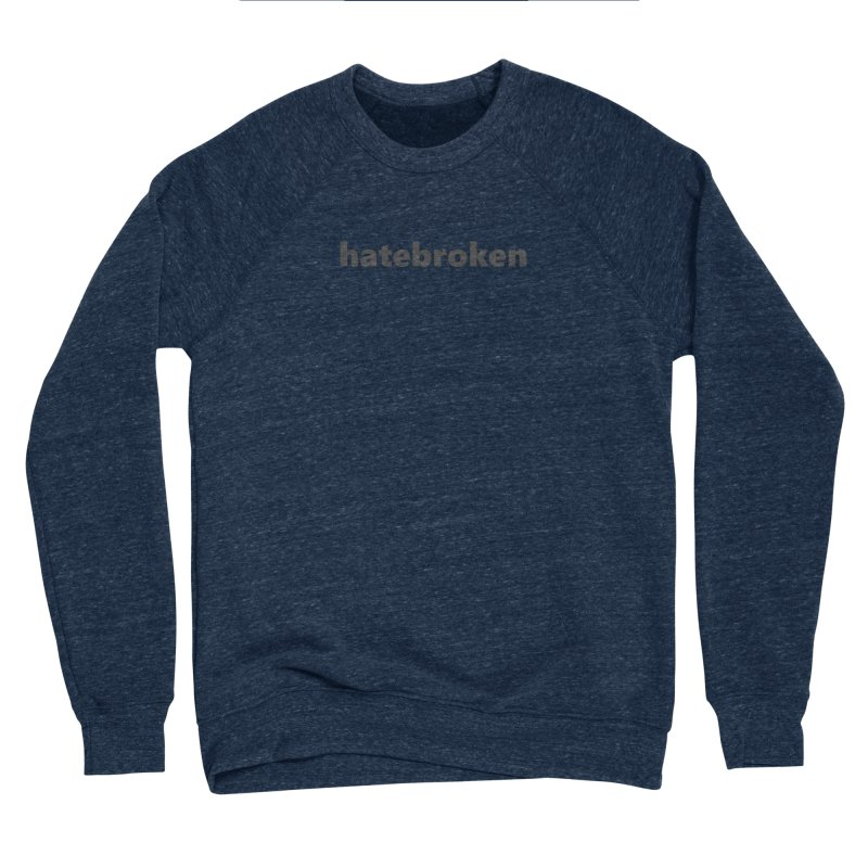 hatebroken  |  text  |  dark Women's Sponge Fleece Sweatshirt by
