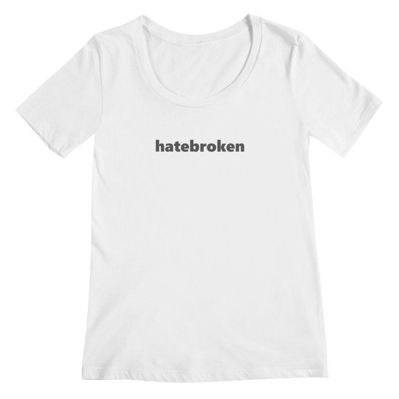 hatebroken  |  text  |  dark Women's Regular Scoop Neck by