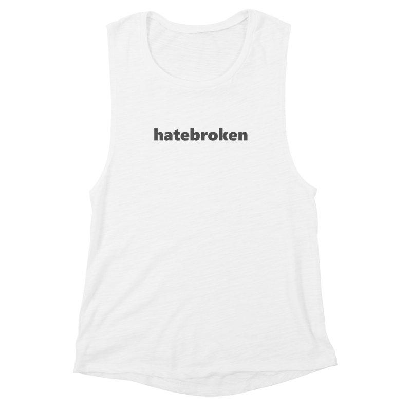 hatebroken     text     dark Women's Muscle Tank by Extreme Toast's Artist Shop