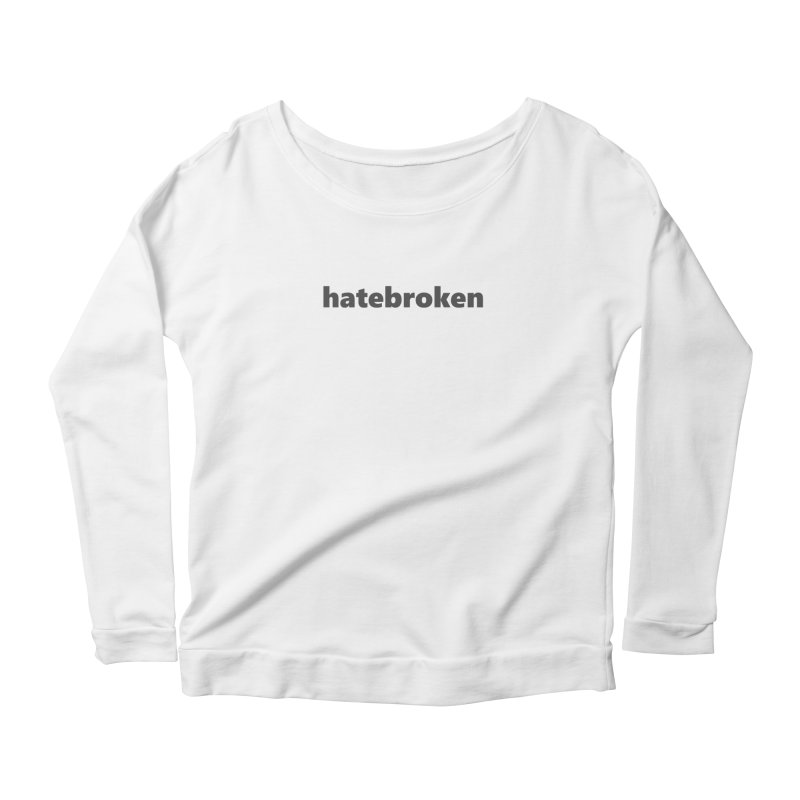 hatebroken  |  text  |  dark Women's Scoop Neck Longsleeve T-Shirt by Extreme Toast's Artist Shop