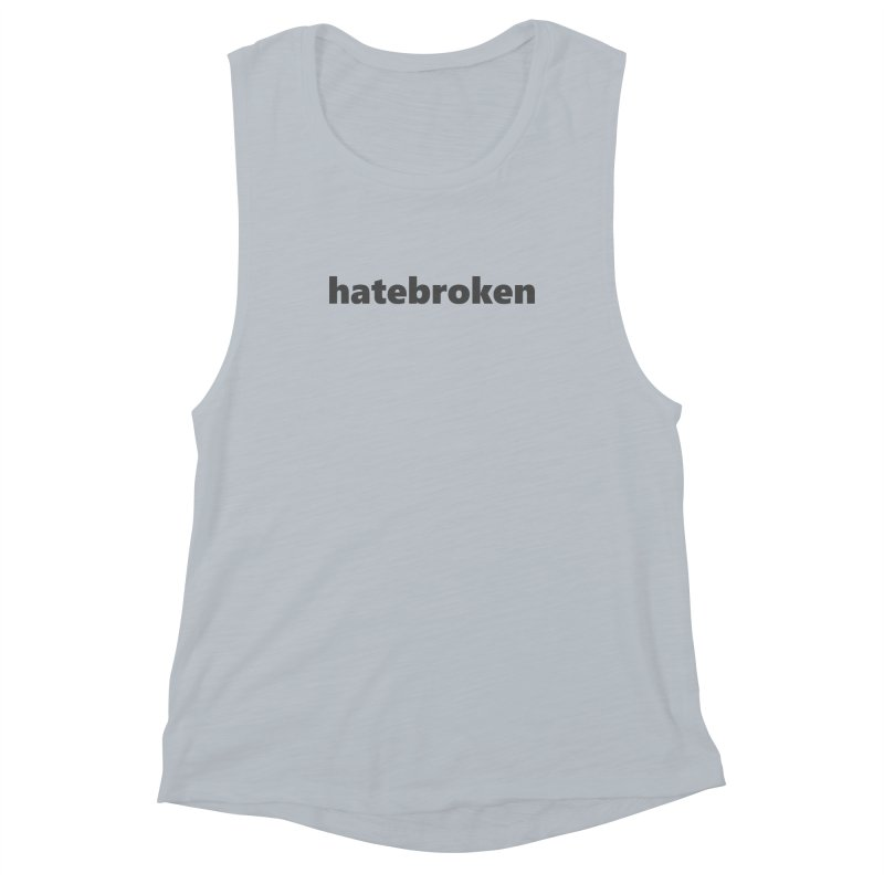 hatebroken  |  text  |  dark Women's Muscle Tank by Extreme Toast's Artist Shop