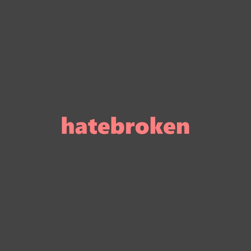 hatebroken  |  text  |  light Women's Scoop Neck by Extreme Toast's Artist Shop