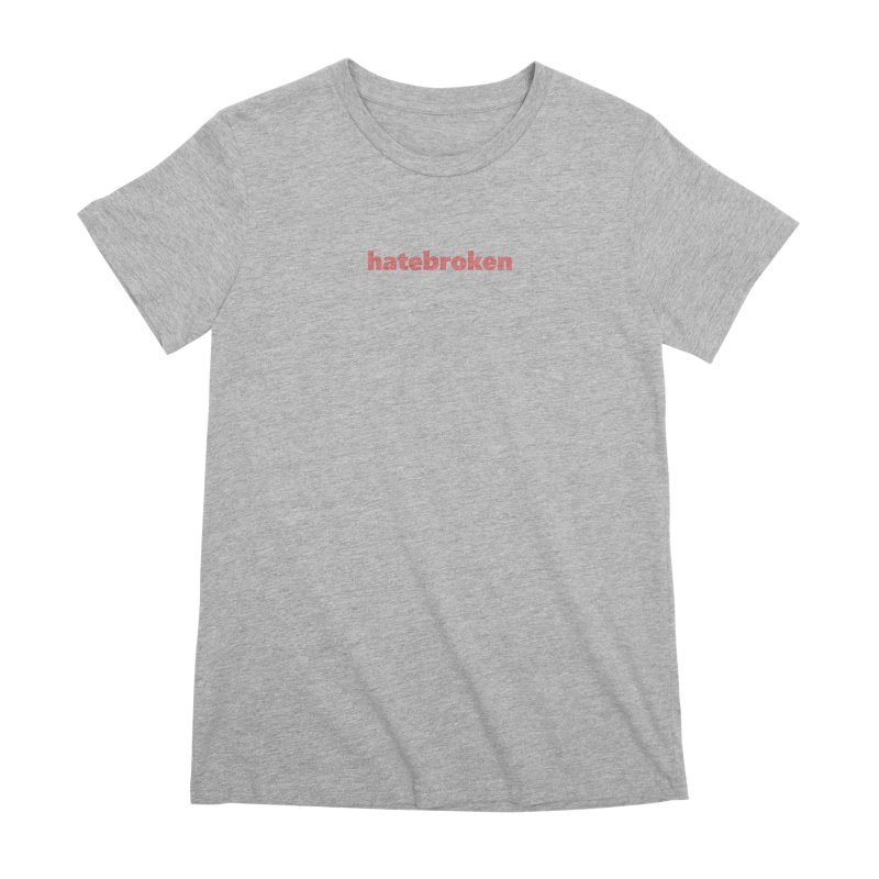 hatebroken  |  text  |  light Women's Premium T-Shirt by