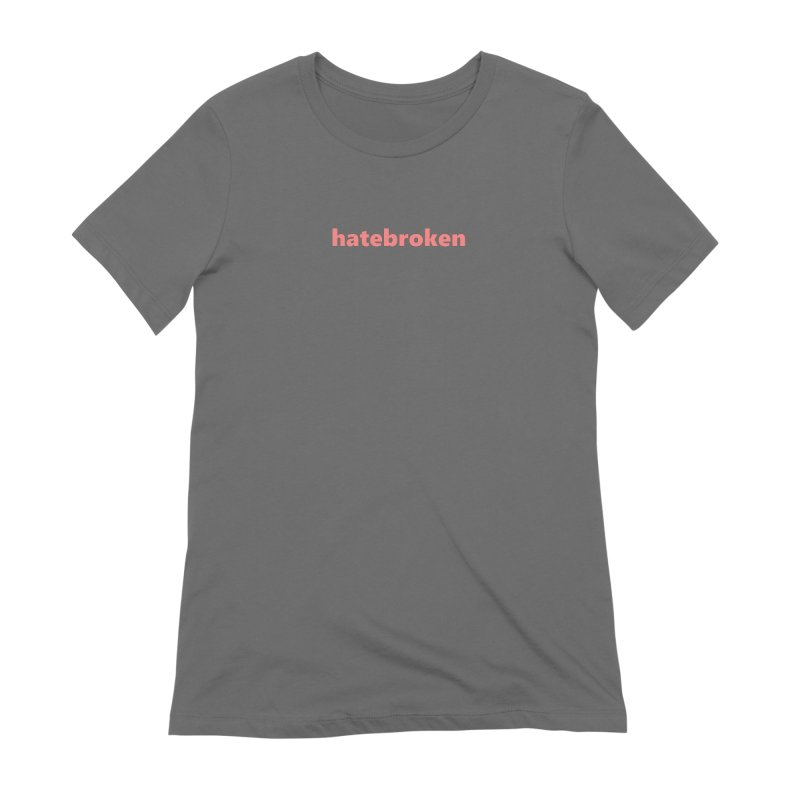 hatebroken  |  text  |  light Women's Extra Soft T-Shirt by