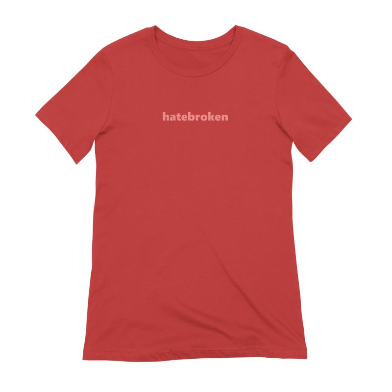 hatebroken  |  text  |  light Women's Extra Soft T-Shirt by Extreme Toast's Artist Shop