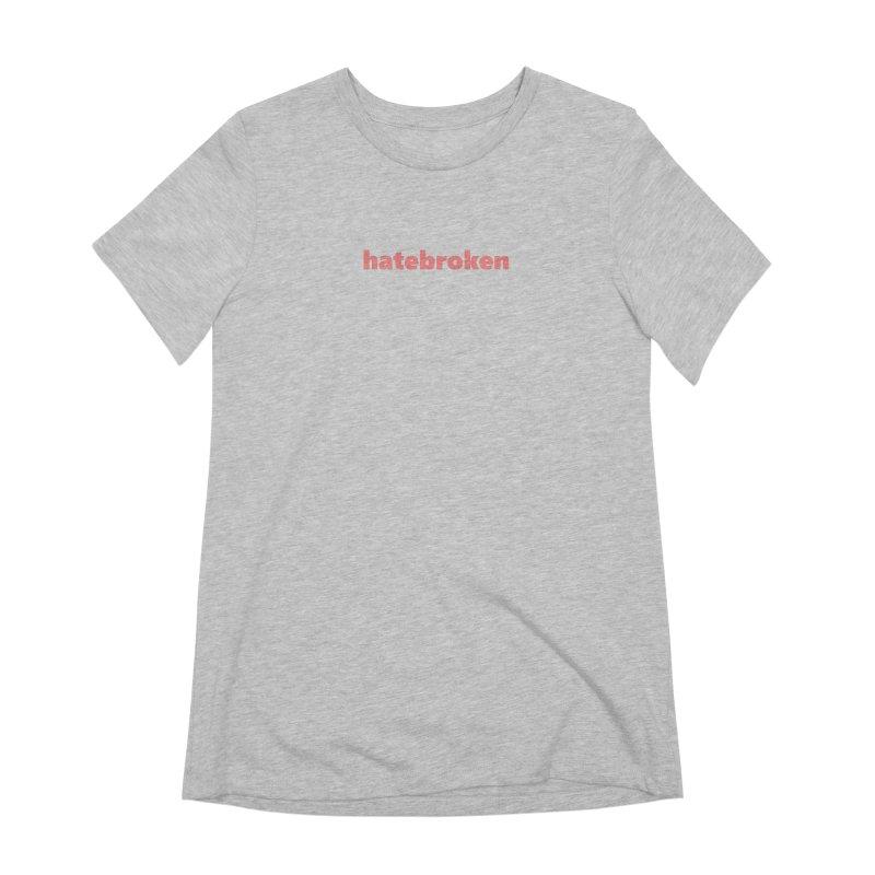 hatebroken  |  text  |  light Women's Extra Soft T-Shirt by Extreme Toast's Artist Shop