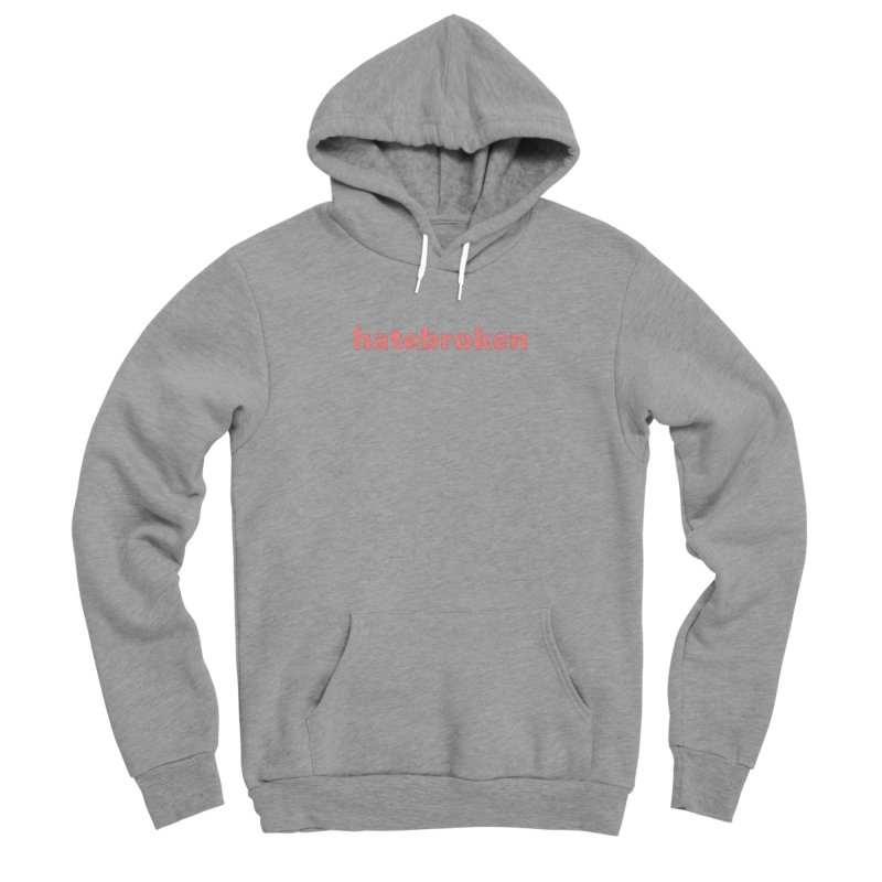 hatebroken  |  text  |  light Men's Sponge Fleece Pullover Hoody by Extreme Toast's Artist Shop