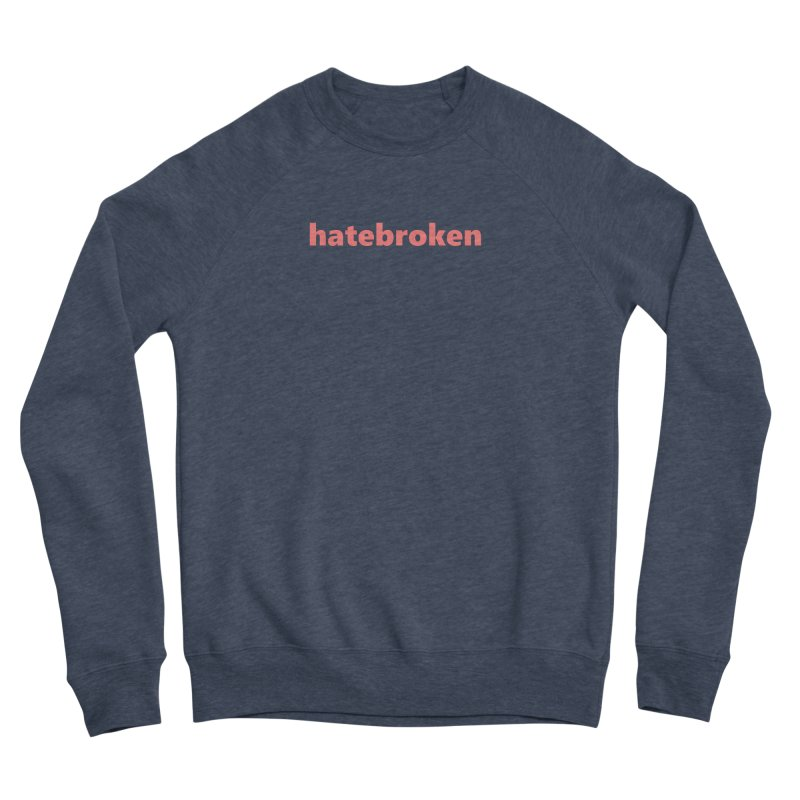 hatebroken  |  text  |  light Men's Sponge Fleece Sweatshirt by Extreme Toast's Artist Shop