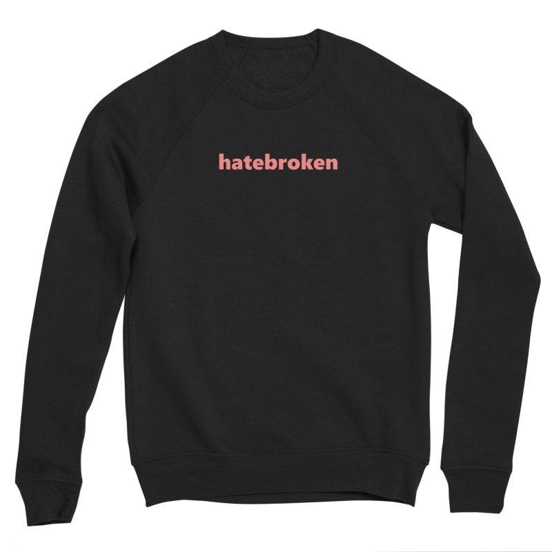hatebroken  |  text  |  light Women's Sponge Fleece Sweatshirt by Extreme Toast's Artist Shop