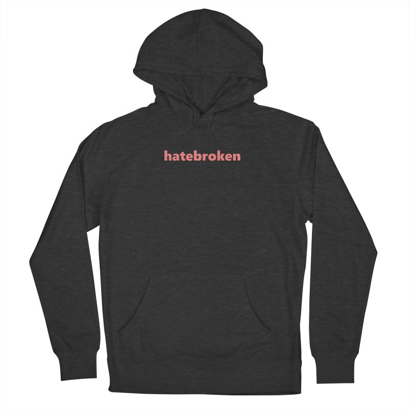 hatebroken  |  text  |  light Men's French Terry Pullover Hoody by Extreme Toast's Artist Shop