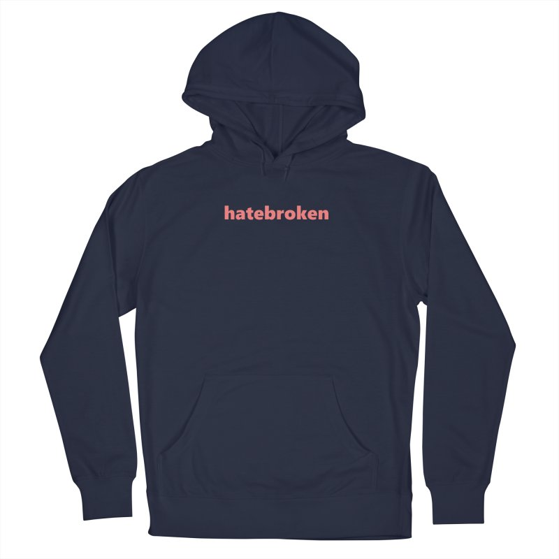 hatebroken  |  text  |  light Men's Pullover Hoody by Extreme Toast's Artist Shop