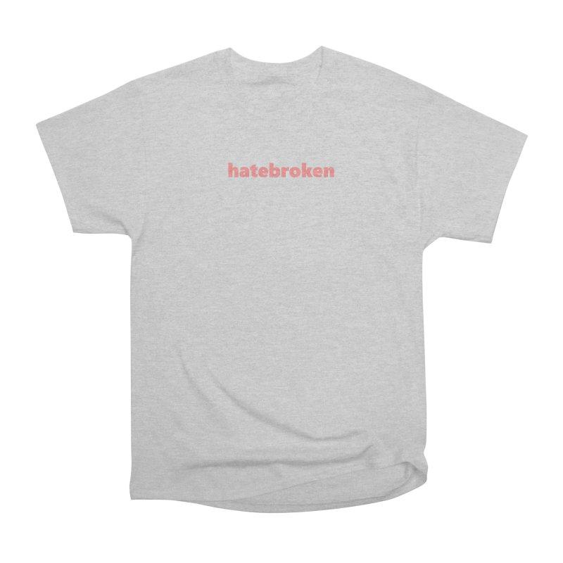 hatebroken     text     light Women's Heavyweight Unisex T-Shirt by Extreme Toast's Artist Shop