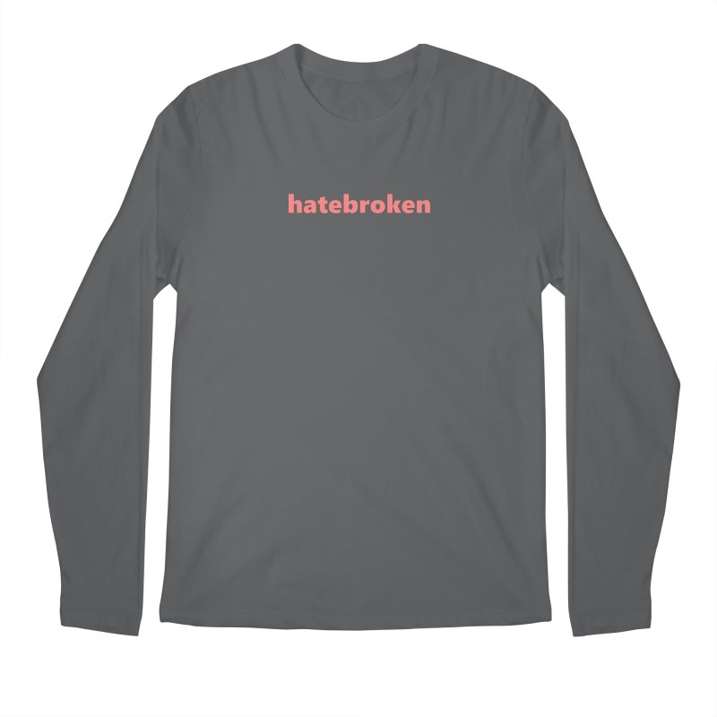 hatebroken  |  text  |  light Men's Longsleeve T-Shirt by Extreme Toast's Artist Shop