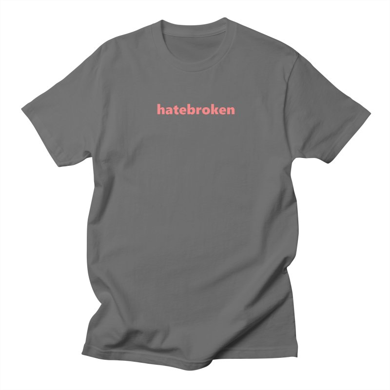 hatebroken  |  text  |  light Men's T-Shirt by Extreme Toast's Artist Shop
