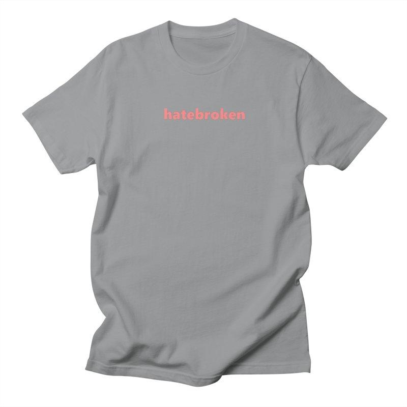 hatebroken     text     light Women's Regular Unisex T-Shirt by Extreme Toast's Artist Shop