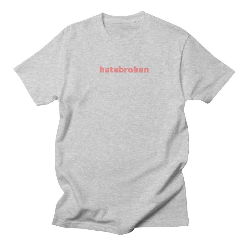 hatebroken  |  text  |  light Women's Regular Unisex T-Shirt by