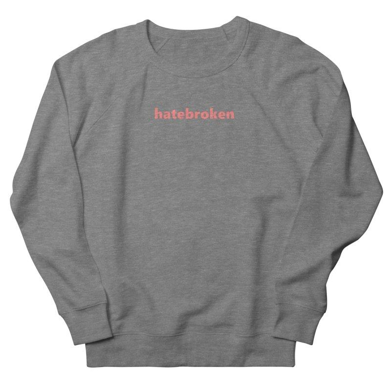 hatebroken  |  text  |  light Women's French Terry Sweatshirt by Extreme Toast's Artist Shop