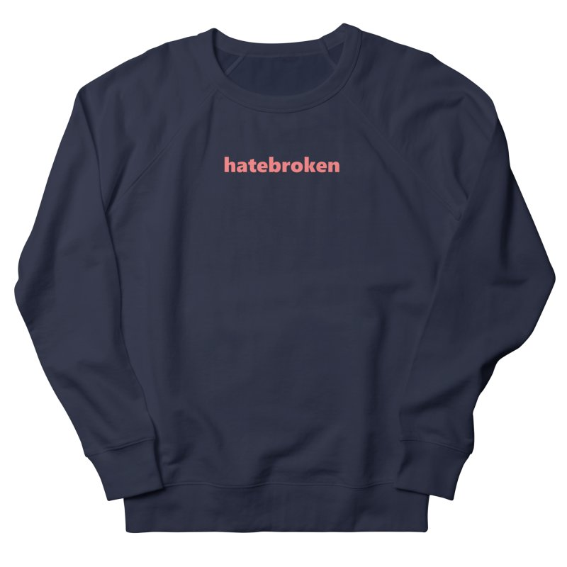 hatebroken  |  text  |  light Men's French Terry Sweatshirt by