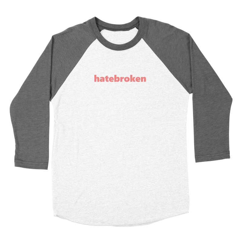 hatebroken  |  text  |  light Women's Longsleeve T-Shirt by Extreme Toast's Artist Shop