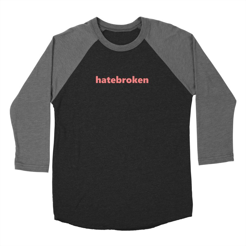 hatebroken  |  text  |  light Women's Baseball Triblend Longsleeve T-Shirt by Extreme Toast's Artist Shop