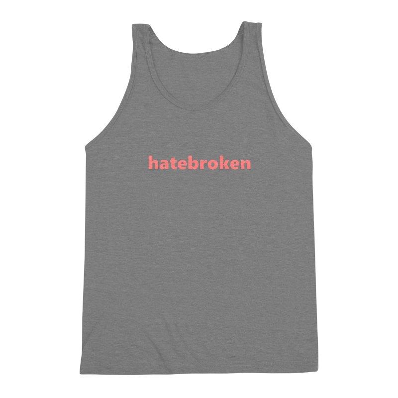 hatebroken  |  text  |  light Men's Triblend Tank by Extreme Toast's Artist Shop