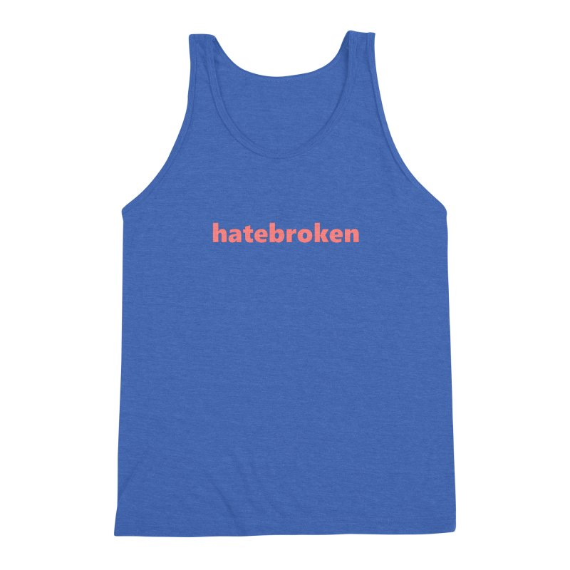 hatebroken  |  text  |  light Men's Tank by Extreme Toast's Artist Shop