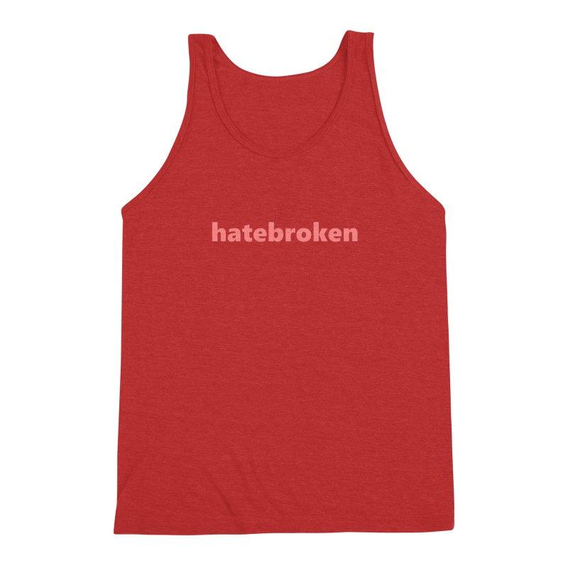 hatebroken     text     light Men's Triblend Tank by Extreme Toast's Artist Shop