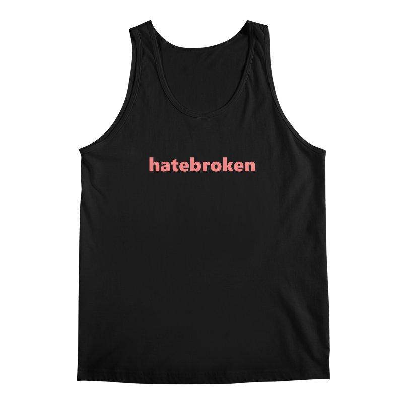 hatebroken  |  text  |  light Men's Regular Tank by Extreme Toast's Artist Shop
