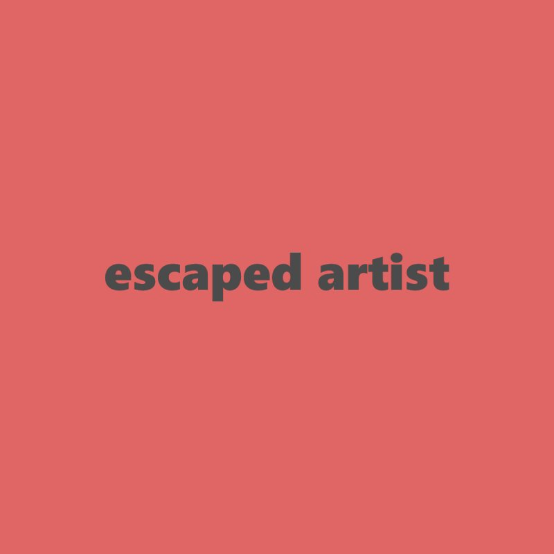 escaped artist  |  text  |  dark by Extreme Toast's Artist Shop