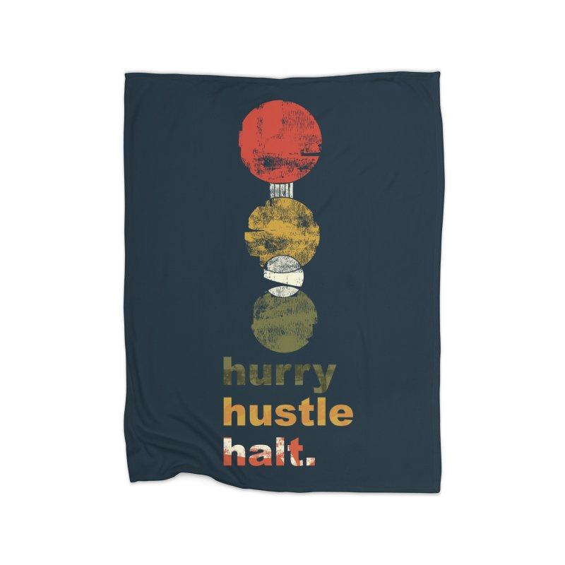 Hurry. Hustle. Halt. Home Fleece Blanket Blanket by Eyeball Girl Creative