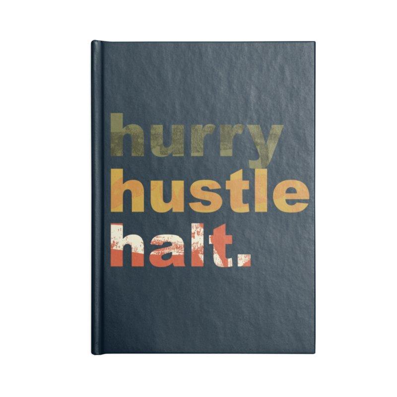 Hurry. Hustle. Halt. Accessories Notebook by Eyeball Girl Creative