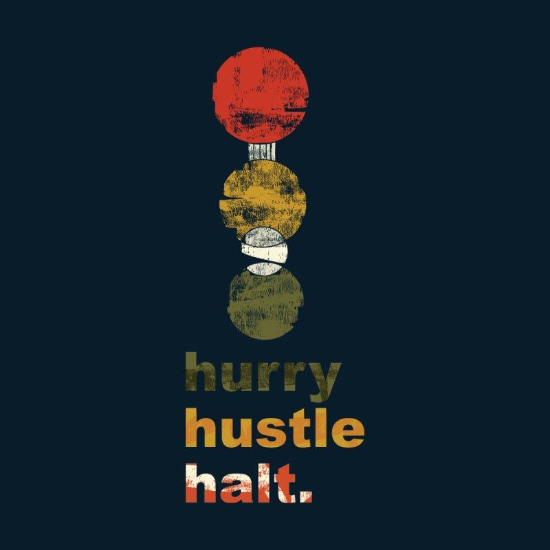 Hurry. Hustle. Halt.   by Eyeball Girl Creative