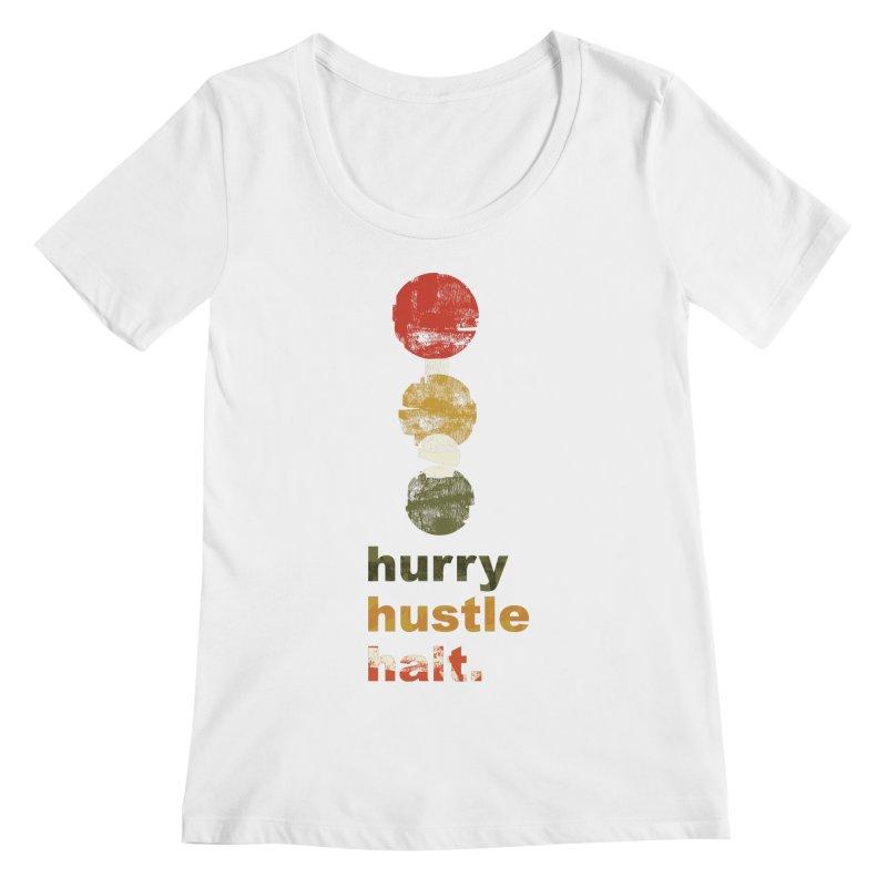 Hurry. Hustle. Halt. Women's Regular Scoop Neck by Eyeball Girl Creative