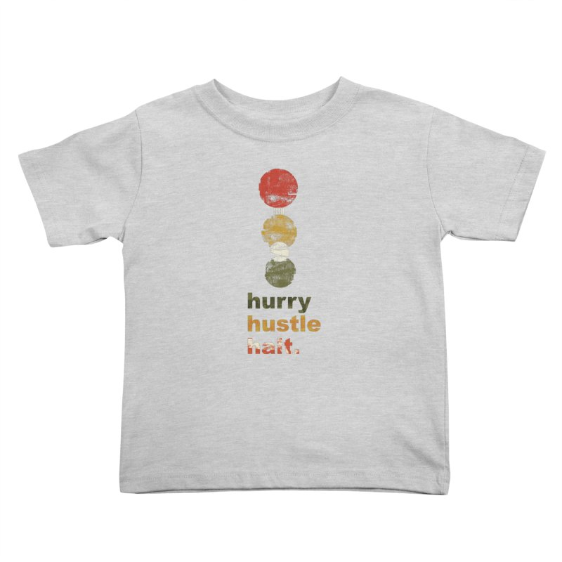 Hurry. Hustle. Halt. Kids Toddler T-Shirt by Eyeball Girl Creative