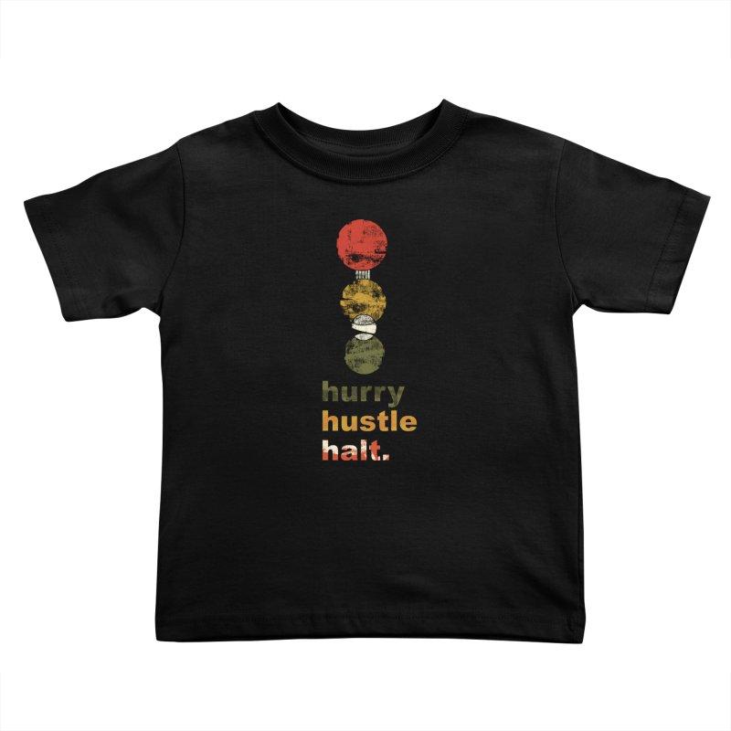 Hurry. Hustle. Halt. Kids Toddler T-Shirt by Eyeball Girl Creative