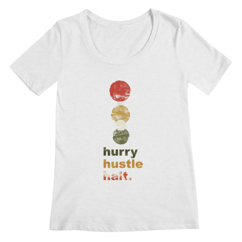Hurry. Hustle. Halt. Women's Regular Scoop Neck by Eyeball Girl Creative