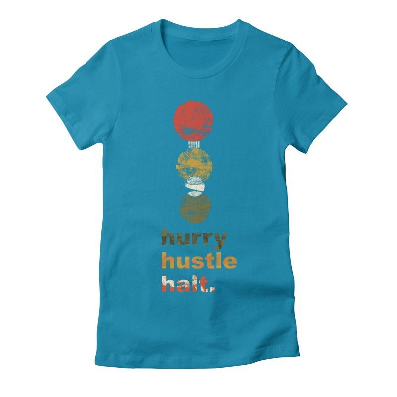 Hurry. Hustle. Halt. Women's Fitted T-Shirt by Eyeball Girl Creative