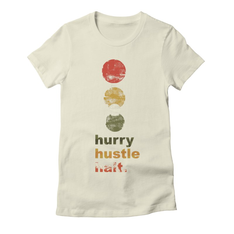 Hurry. Hustle. Halt. Women's Fitted T-Shirt by Eyeball Girl Creative