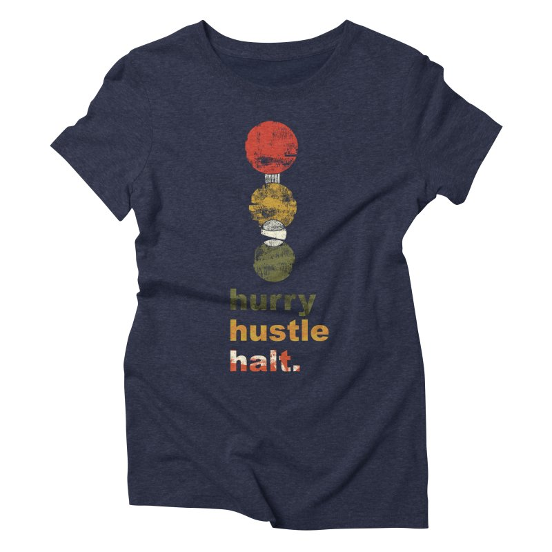 Hurry. Hustle. Halt. Women's Triblend T-Shirt by Eyeball Girl Creative