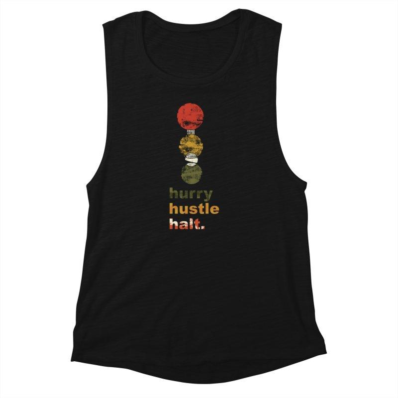 Hurry. Hustle. Halt. Women's Muscle Tank by Eyeball Girl Creative
